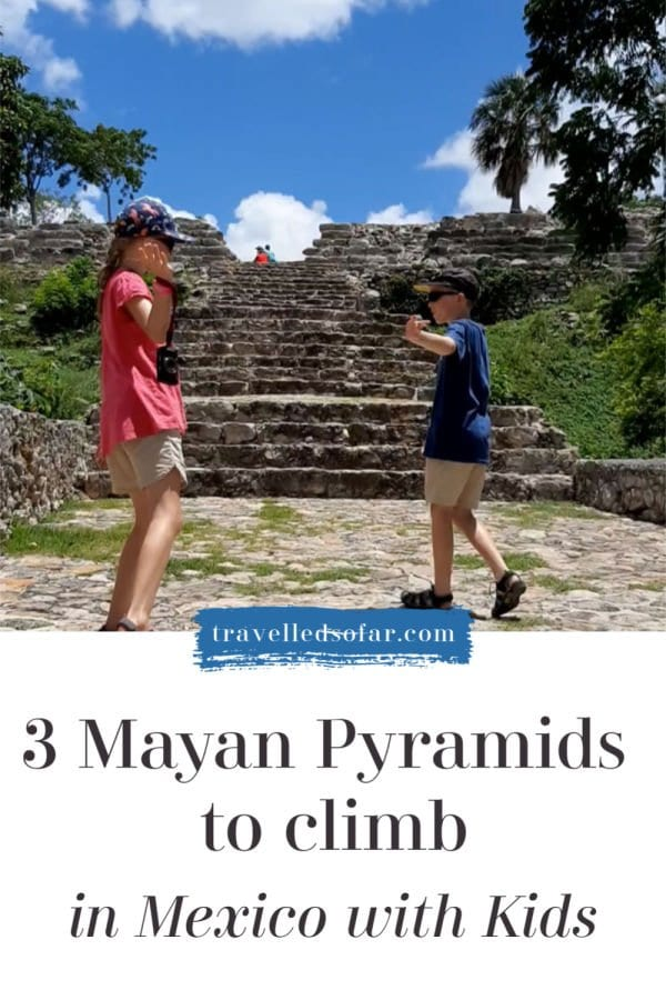 3 mayan pyramids to climb with kids in mexico